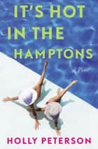 It's Hot in the Hamptons - A Novel ebook by Holly Peterson