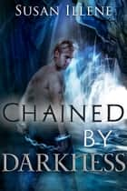 Chained by Darkness: Book 2.5 ebook by Susan Illene