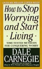 How to Stop Worrying and Start Living eBook von Dale Carnegie