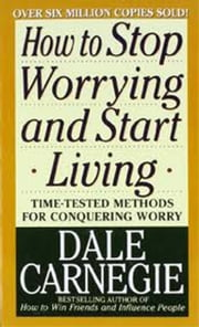 How to Stop Worrying and Start Living ebook by Kobo.Web.Store.Products.Fields.ContributorFieldViewModel
