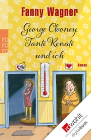 George Clooney, Tante Renate und ich ebook by Fanny Wagner