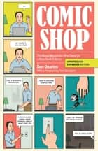 Comic Shop - The Retail Mavericks Who Gave Us a New Geek Culture ebook by Dan Gearino, Tom Spurgeon