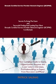 Brocade Certified Service Provider Network Engineer (BCSPNE) Secrets To Acing The Exam and Successful Finding And Landing Your Next Brocade Certified Service Provider Network Engineer (BCSPNE) Certified Job ebook by Patrick Salinas