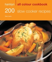 200 Slow Cooker Recipes - Hamlyn All Colour Cookbook ebook by Sara Lewis