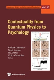 Contextuality from Quantum Physics to Psychology ebook by Ehtibar Dzhafarov,Scott Jordan,Ru Zhang;Victor Cervantes