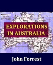 Explorations In Australia ebook by John Forrest
