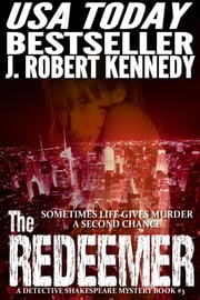 The Redeemer - A Detective Shakespeare Mystery, Book #3 ebook by J. Robert Kennedy