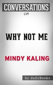 Why Not Me: A Novel By Mindy Kaling | Conversation Starters ebook by dailyBooks