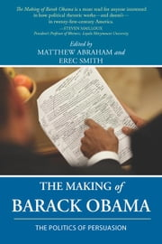 The Making of Barack Obama: The Politics of Persuasion ebook by Abraham, Matthew