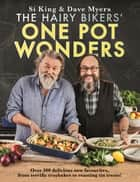 The Hairy Bikers' One Pot Wonders - Over 100 delicious new favourites, from terrific tray bakes to roasting tin treats! ebook by Hairy Bikers
