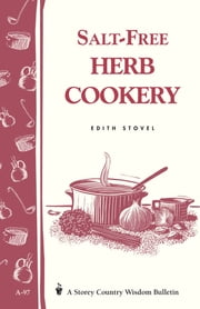 Salt-Free Herb Cookery - Storey's Country Wisdom Bulletin A-97 ebook by Edith Stovel