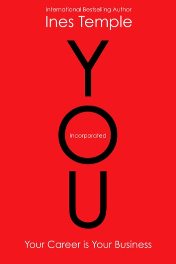 YOU, Incorporated - Your Career is Your Business ebook by Ines Temple