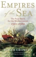 Empires of the Sea - The Final Battle for the Mediterranean, 1521-1580 ebook by Roger Crowley