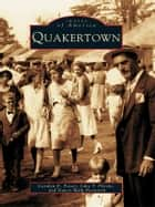 Quakertown ebook by Carolyn E. Potser,John T. Pilecki,Nancy Walp Bosworth