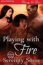 Playing with Fire ebook by Serenity Snow
