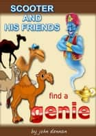 Scooter and His Friends Find a Genie ebook by John Dennan