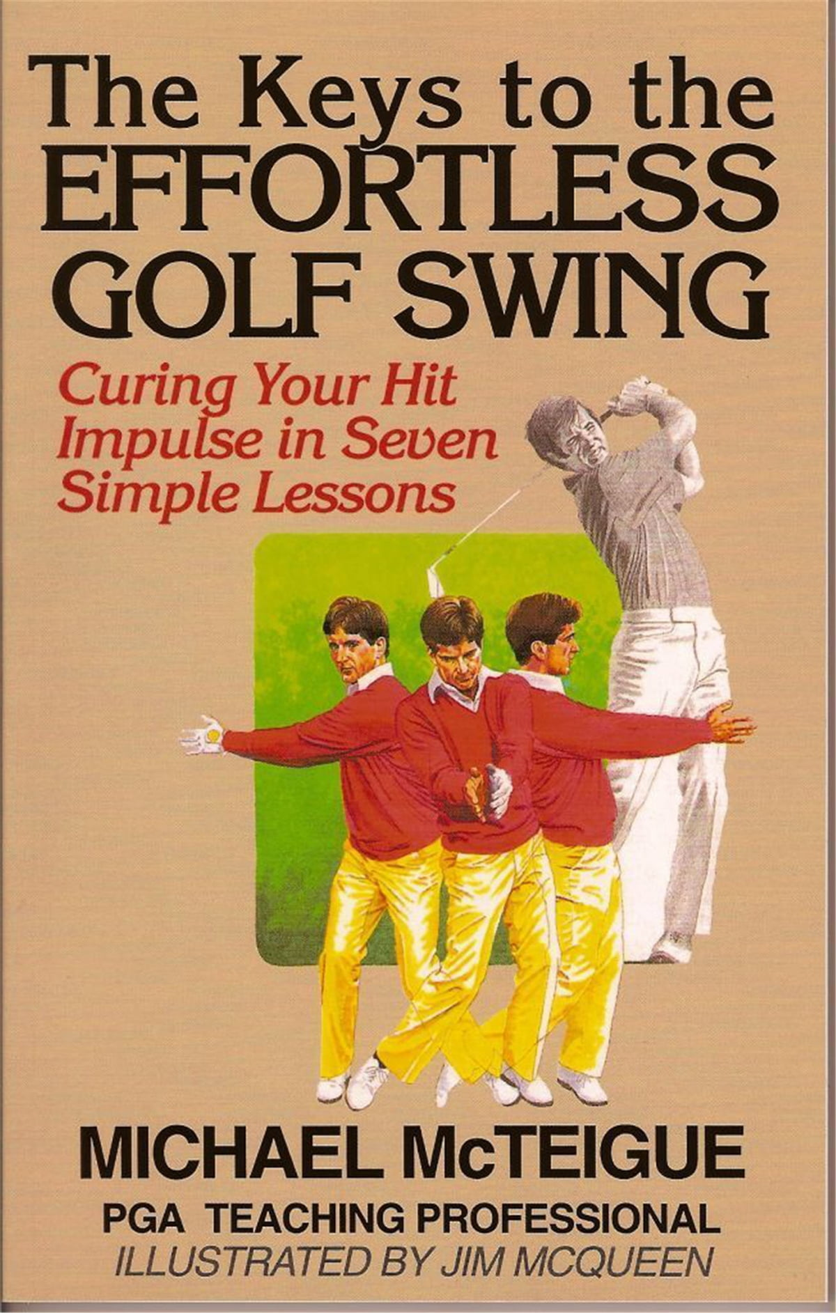 The Keys to the Effortless Golf Swing: Curing Your Hit Impulse in Seven  Simple Lessons eBook di Michael McTeigue - 9781465930361   Rakuten Kobo
