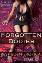 Forgotten Bodies: Best BDSM Erotica ebook by