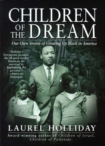 Children of the Dream - Our Own Stories Growing Up Black in America ebook by Laurel Holliday