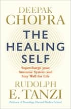 The Healing Self - Supercharge your immune system and stay well for life ebook by Dr Deepak Chopra, Rudolph E. Tanzi