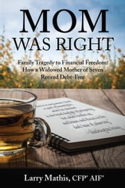 Mom Was Right ebook by Larry Mathis,CFP,AIF
