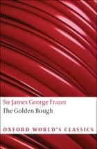 The Golden Bough - A Study in Magic and Religion ebook by Sir James George Frazer, Robert Fraser