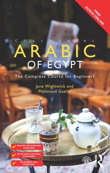Colloquial Arabic of Egypt - The Complete Course for Beginners ebook by Jane Wightwick,Mahmoud Gaafar
