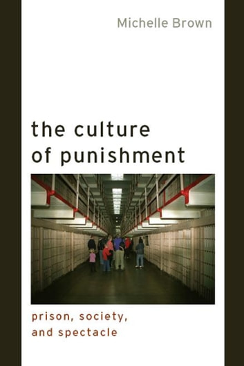 The Culture of Punishment - Prison, Society, and Spectacle ebook by Michelle Brown