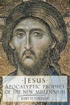 Jesus - Apocalyptic Prophet of the New Millennium eBook by Bart D. Ehrman