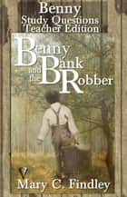 Benny and the Bank Robber Teacher Edition Study Guide ebook by Mary C. Findley