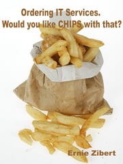 Ordering IT Services: Would you like CHIPS with that? ebook by Ernie Zibert