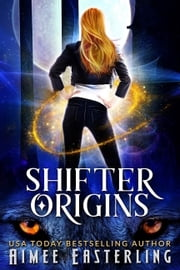 Shifter Origins - A Werewolf, Dragon, and Jaguar Variety Pack ebook by Aimee Easterling