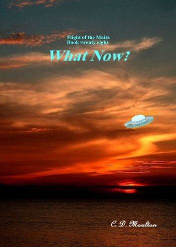 Flight of the Maita Book 28: What Now? ebook by CD Moulton