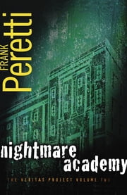 Nightmare Academy - Book 2 in The Veritas Project ebook by Frank Peretti
