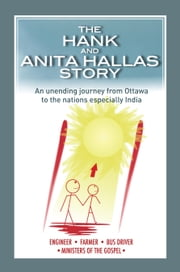 The Hank and Anita Hallas Story - An unending journey from Ottawa to the natins especially India ebook by Anita and Hank Hallas