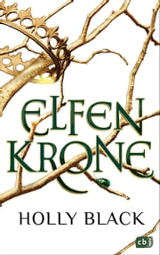 ELFENKRONE - Die Elfenkronen-Reihe 01 ebook by Holly Black, Anne Brauner