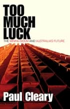 Too Much Luck ebook by Paul Cleary