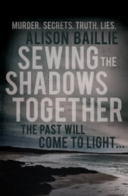 Sewing the Shadows Together ebook by Alison Baillie