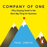 Company of One - Why Staying Small is the Next Big Thing for Business audiobook by Paul Jarvis