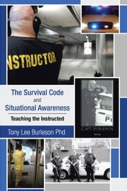 The Survival Code and Situational Awareness - Teaching the Instructed ebook by Tony Lee Burleson Phd