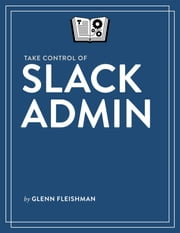 Take Control of Slack Admin ebook by Glenn Fleishman