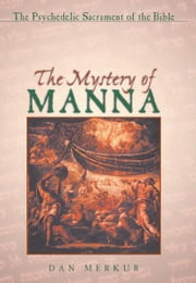The Mystery of Manna - The Psychedelic Sacrament of the Bible ebook by Dan Merkur, Ph.D.