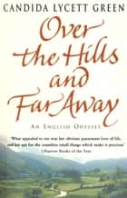 Over The Hills And Far Away ebook by Candida Lycett Green