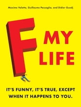 F My Life ebook by Maxime Valette,Guillaume Passaglia,Didier Guedj