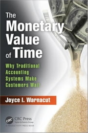 The Monetary Value of Time: Why Traditional Accounting Systems Make Customers Wait ebook by Warnacut, Joyce I.