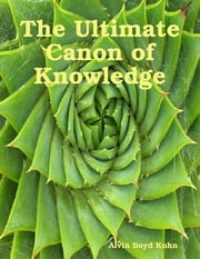 The Ultimate Canon of Knowledge ebook by Alvin Boyd Kuhn