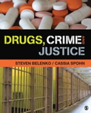 Drugs, Crime, and Justice ebook by Dr. Steven R. Belenko,Cassia C. Spohn