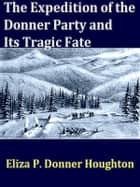 The Expedition of the Donner Party and Its Tragic Fate ebook by Eliza P. Donner Houghton