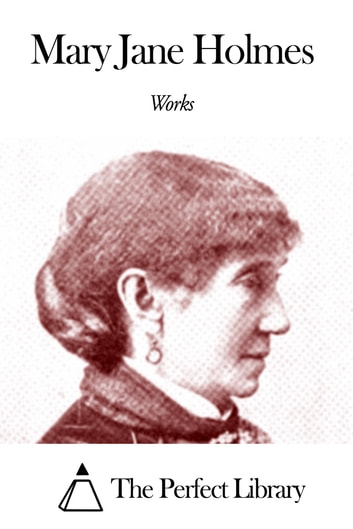 Works of Mary Jane Holmes ebook by Mary Jane Holmes
