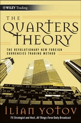 The Quarters Theory - The Revolutionary New Foreign Currencies Trading Method ebook by Ilian Yotov